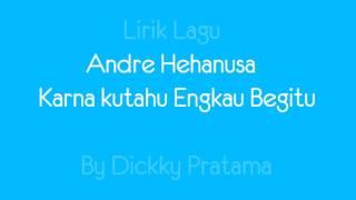 Lirik Andre Hehanusa - Karena Kutahu Engkau Begitu (KKEB)
