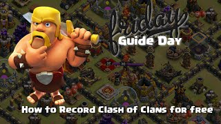 Clash of Clans Guide: How to Record Clash of Clans for Free!