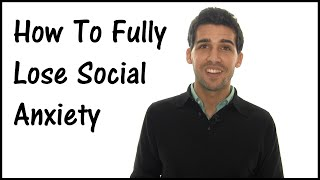 How To Completely Lose Social Anxiety - It