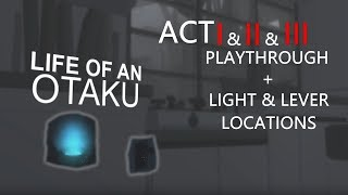 LIFE OF AN OTAKU - ACT I & II & III PLAYTHROUGH | LIGHT + LEVER LOCATIONS (ROBLOX) (READ DESC)