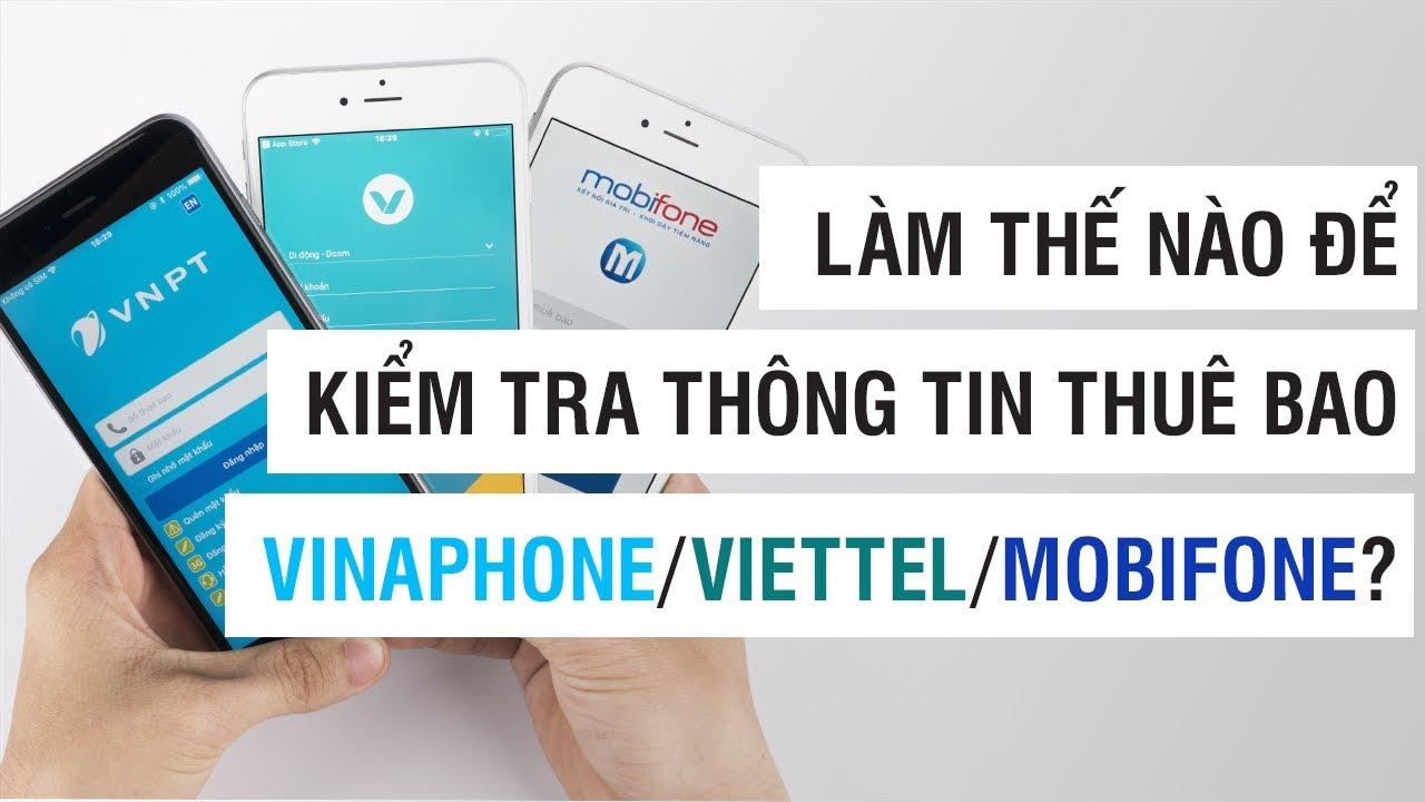 Làm thế nào để kiểm tra thông tin thuê bao Vinaphone, Viettel, Mobifone? | Điện Thoại Vui