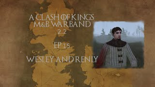 [15] Wesley and Renly - Clash of Kings 2.2: M&B Warband