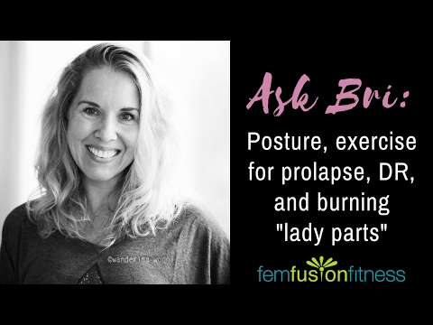 "Posture, Exercise for Prolapse, DR & ""Crunches,"" and Burning Lady Parts 