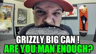 Grizzly Big Can! ARE YOU MAN ENOUGH?