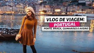 Vlog de viagem: Portugal (Porto, Vale do Douro, Braga, Guimarães e Aveiro) | Anita Bem Criada