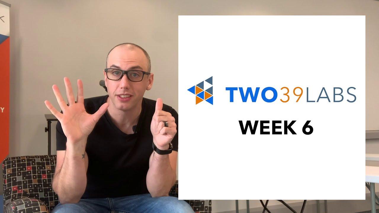 TWO39 LABS ACCELERATOR PROGRAM WEEK 6 RECAP