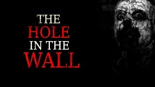 """The Hole In The Wall"" Creepypasta"
