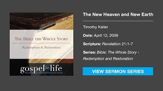 The New Heaven and New Earth – Timothy Keller [Sermon]