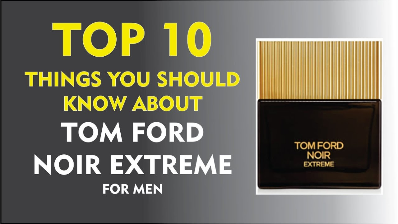 top 10 things you should know about tom ford noir extreme. Black Bedroom Furniture Sets. Home Design Ideas