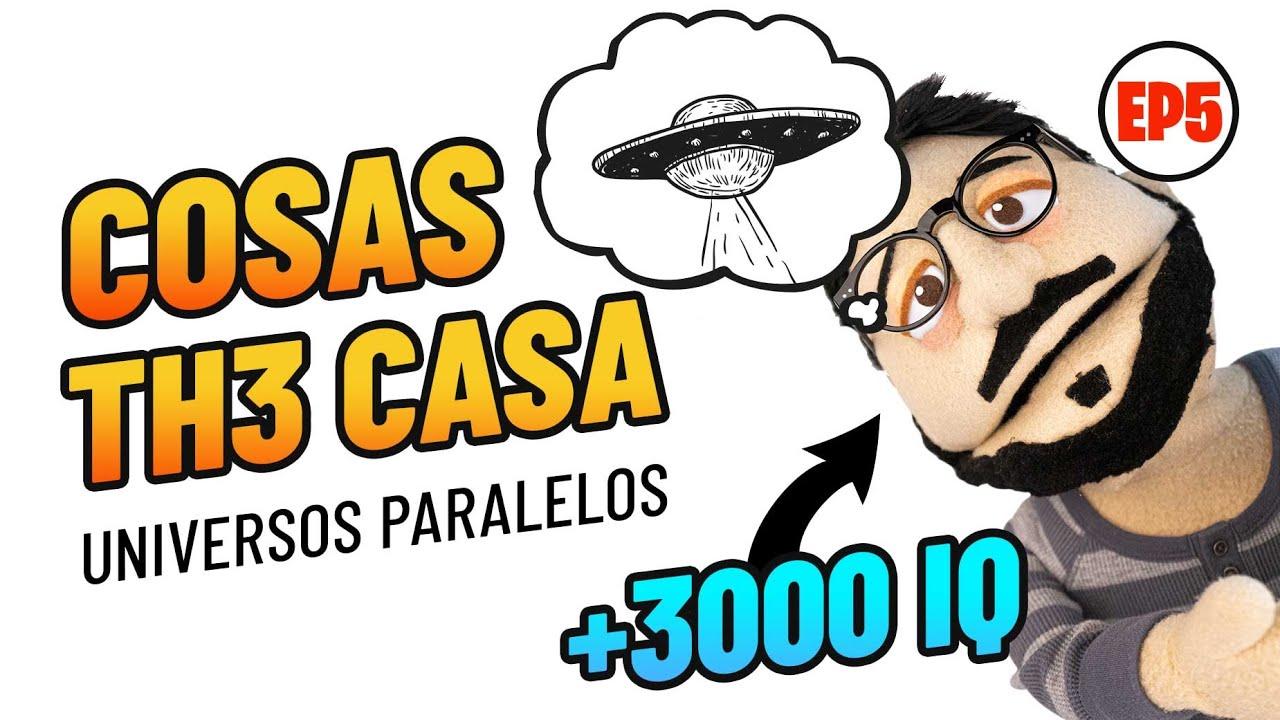 Cosas Th3 Casa - Universos Paralelos - Episodio 5 ft. Th3Antonio, Ángel Quintana y Sh4rin