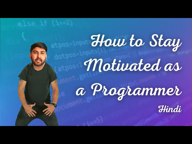 How to stay motivated as a Programmer - Ways to get inspiration as a programmer - Hindi