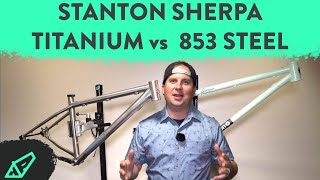 Stanton Sherpa Gen 3 Ti vs. Sherpa Reynolds 853: FIRST LOOK at Their New Bikepacking/Trail Hardtail