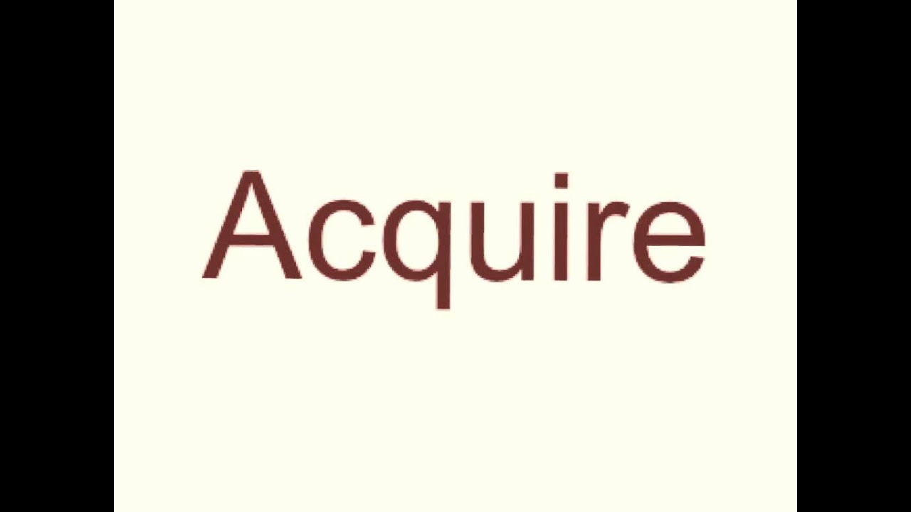 How to pronounce acquire