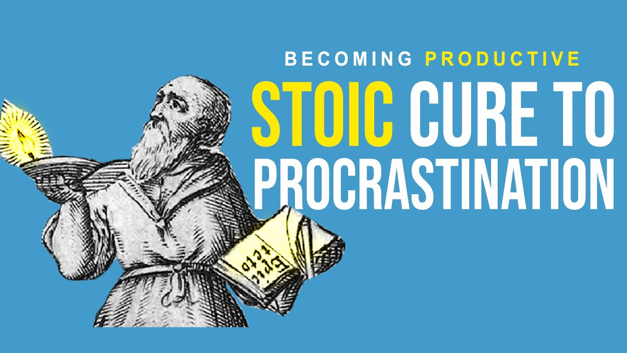 How To End Procrastination And Be Productive - STOIC