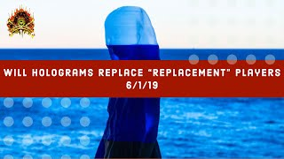 """CMS Highlight 6/1/19 – Will Holograms Replace """"Replacement"""" Players?"""