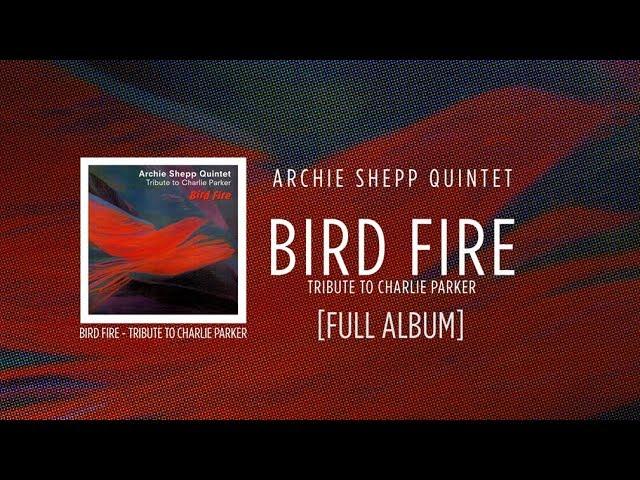 Archie Shepp Quintet - Bird Fire - Tribute To Charlie Parker [FULL ALBUM] ☆☆☆☆☆