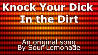 Knock Your Dick In the Dirt - Original Song