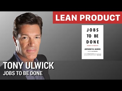 """Jobs to Be Done"" by Tony Ulwick at Lean Product Meetup"