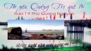 Tôi yêu Quảng Trị quê tôi   Phú Quang Nguyên ft Rubi T