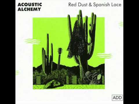 Red Dust and Spanish Lace - Acoustic Alchemy