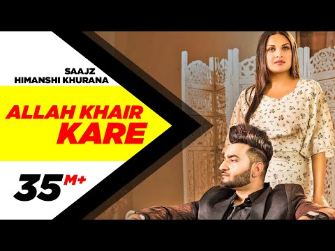 Allah Khair Kare (Official Video)| Saajz Ft Himanshi Khurana | Sandeep Sharma | New Punjabi Song2020