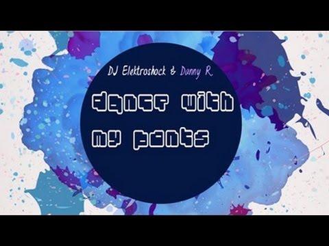 Danny R. & DJ Elektroshock - Dance With My Pants (Extended Mix)