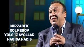 Mirzabek Xolmedov  - Yolg'iz ayollar haqida hadis