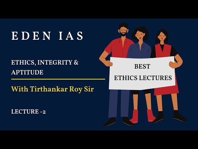 Classes for UPSC Ethics, Integrity and Aptitude (GS 4 IAS Mains) by T. Roychowdhary EDEN IAS Class 2