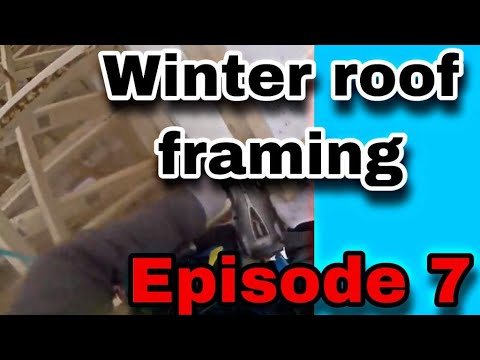Winter Roof Framing Ep.7