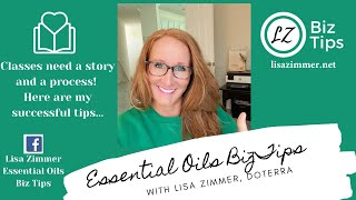 Classes need a story and a process! Here sre my successful tips...doTERRA Biz Tips with Lisa Zimmer.