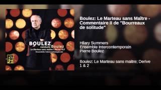 """Boulez: Le Marteau sans Maître - Commentaire II de """"Bourreaux de solitude"""""""