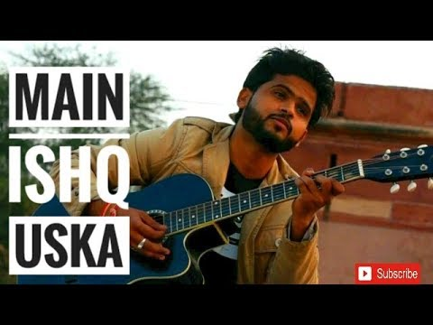 MAIN ISHQ USKA ACOUSTIC COVER SONG  || ASHISH SAXENA || INDIAN DESERT ACADEMY ||