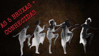 As 5 bruxas mais famosas da historia!!!