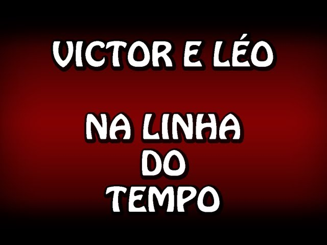 NA LINHA DO TEMPO - Victor e Léo (Legenda + Clipe) HD TRAVEL_VIDEO