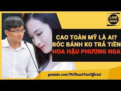 CAO TOÀN MỸ Là Ai? Chân Dung Đại Gia Bóc Bánh Hoa Hậu Phương Nga Không Trả Tiền Hợp Đồng Tình Ái
