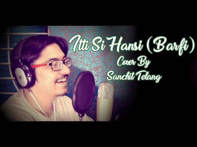 Itti Si Hansi (Barfi) Cover By Sanchit Telang