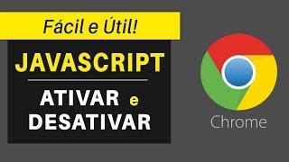 Como ATIVAR ou DESATIVAR o JavaScript no Google Chrome – ATUALIZADO 2018