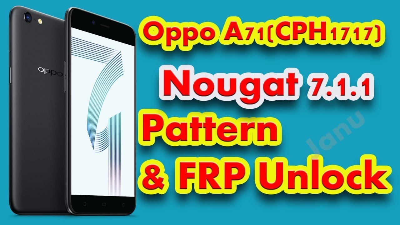 How To OPPO CPH 1717 A71 7 0 Nougat Pattern & FRP Unlock By Janu