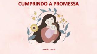 Pregação 1 Samuel 1.20-28 - Cumprindo a Promessa