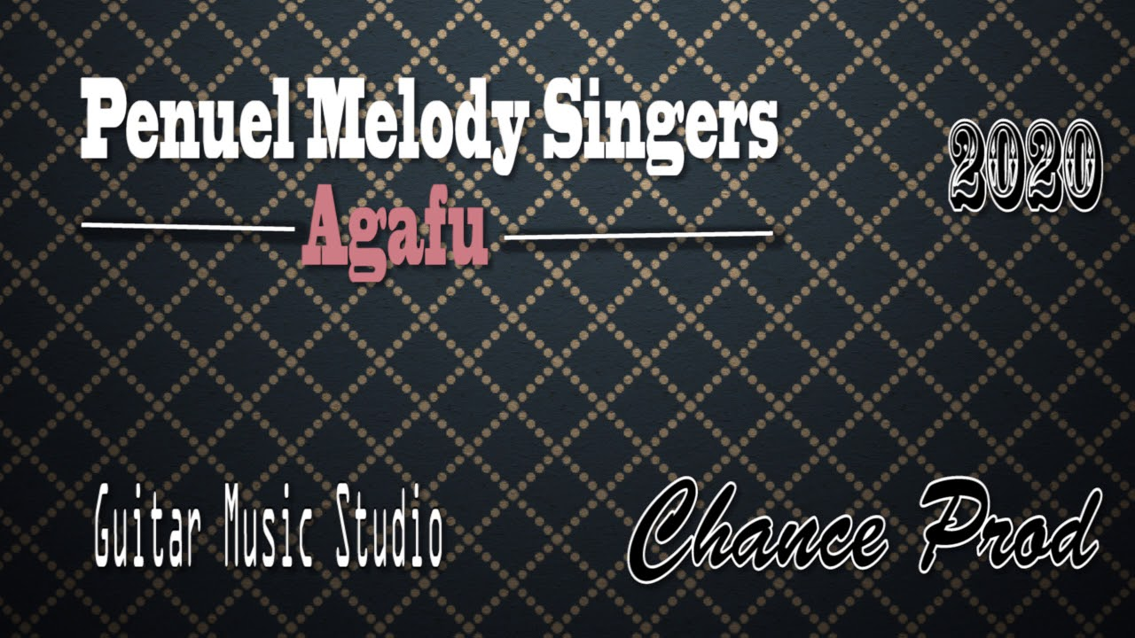 Download Penuel Melody Singers-Agafu(official Audio 2020)@chance pro