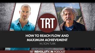 How to Reach Flow and Maximum Achievement w/Jon Turk | TRT Revolution