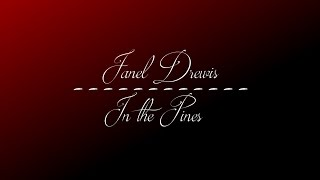 Janel Drewis - In the Pines w/lyrics HD