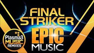 EPIC MUSIC Final Striker - Original Soundtrack by Plasma3Music