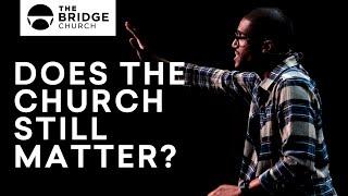 Does The Church Still Matter? | The Bridge Church