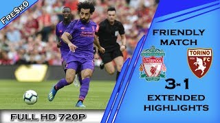 Liverpool vs Torino 3-1 [All Goals & Highlights] Friendly Match 2018 English Commentary - HD