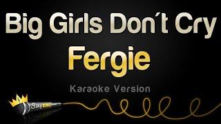 Fergie - Big Girls Don't Cry (Personal) (Karaoke Version)