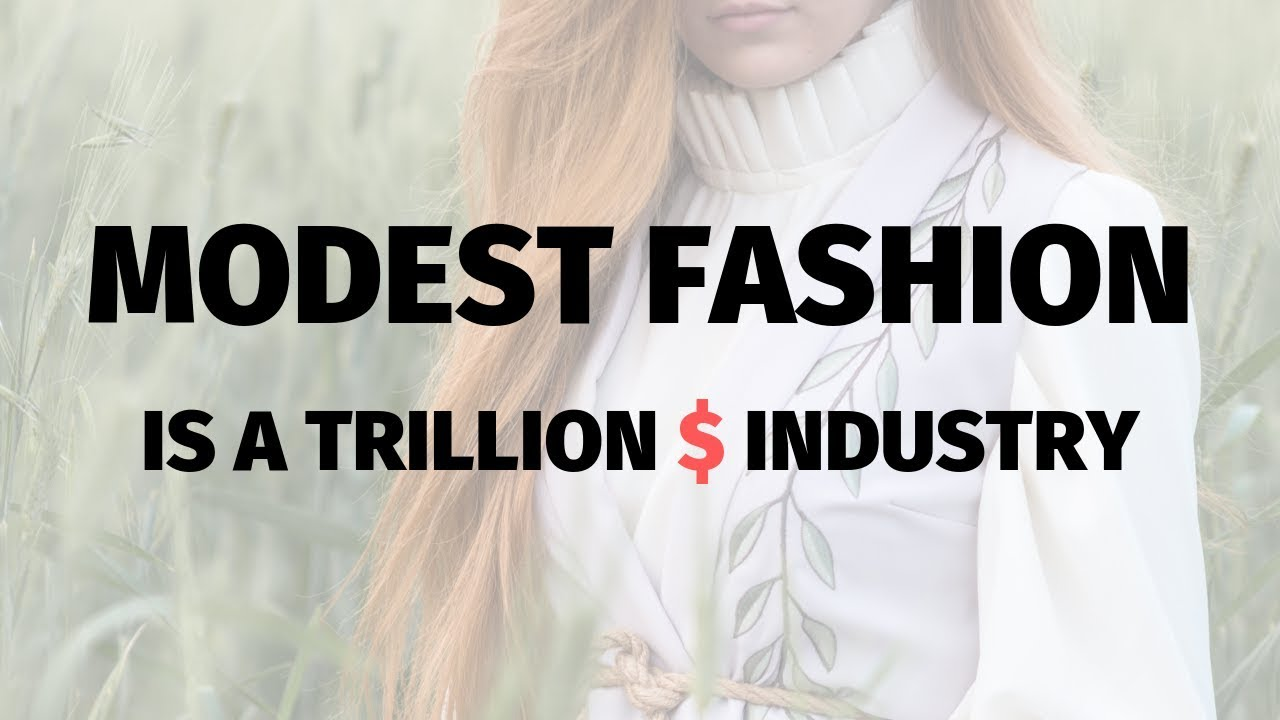 Why Modest Fashion is a Trillion Dollar Industry?