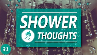 SHOWER THOUGHTS 31