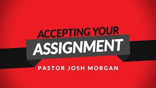 Accepting Your Assignment | Pastor Josh Morgan