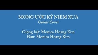 Bọn mình  sắp chia tay rồi sao???? MONG ƯỚC KỶ NIỆM XƯA - Guitar cover by Monica Hoang Kim